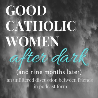 Good Catholic Women: After Dark (9 Months Later)
