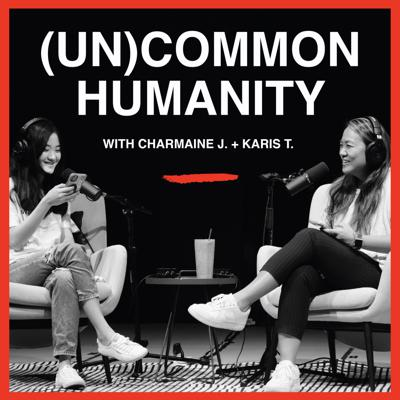 (Un)Common Humanity with Charmaine J. + Karis T.