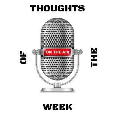 Thoughts Of The Week (Podcast)
