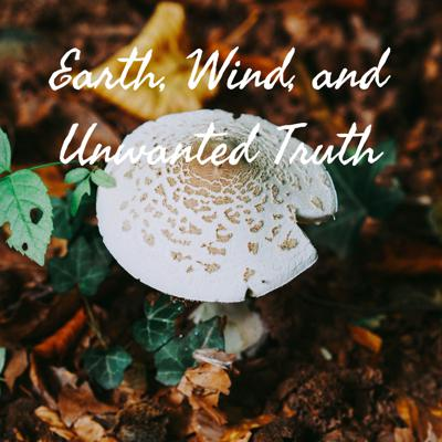 Earth, Wind, and Unwanted Truth