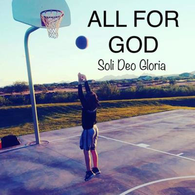 All For God Soli Deo Gloria