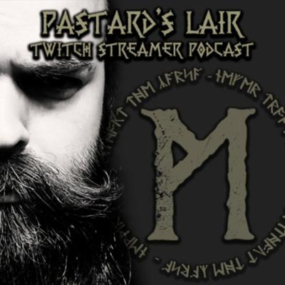 Pastard's Lair - Twitch Streamer Podcast