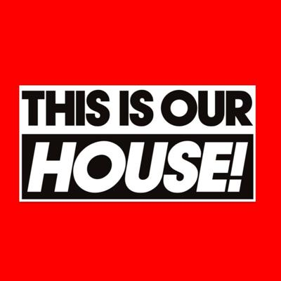 THIS. IS.OUR. HOUSE!