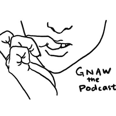 Gnaw the Podcast