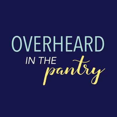 Overheard in the Pantry