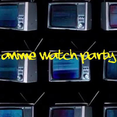 Anime Watch Party