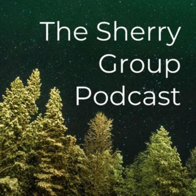 The Sherry Group Podcast