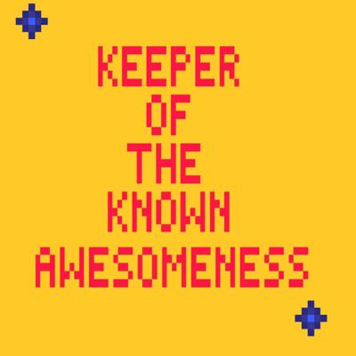 Keeper of the known awesomeness