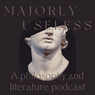 Majorly Useless: A Philosophy and Literature Podcast