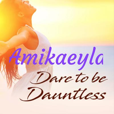 Dare to Be Dauntless with Amikaeyla