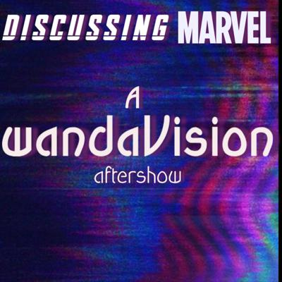 Discussing Marvel : A WandaVision Aftershow
