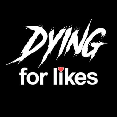 Dying For Likes
