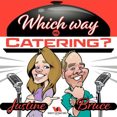 Which Way Is Catering? with Justine & Bruce