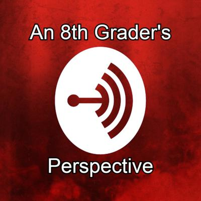 An 8th Grader's Perspective