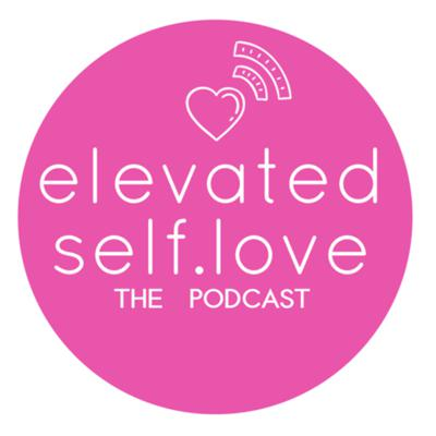 Elevated Self.Love the Podcast