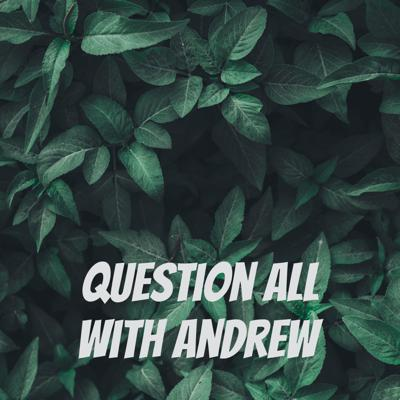 Question All With Andrew