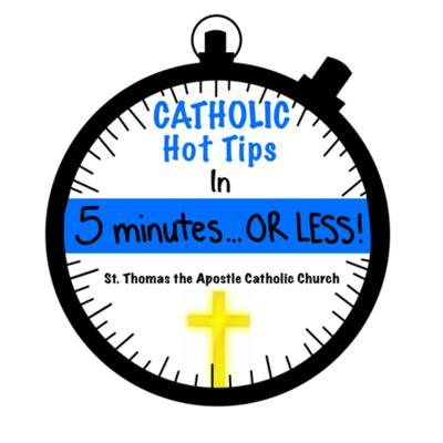 Catholic Hot Tips in 5 minutes or less