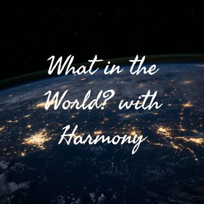 What in the World? with Harmony