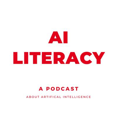 AI LITERACY - a podcast about artificial intelligence
