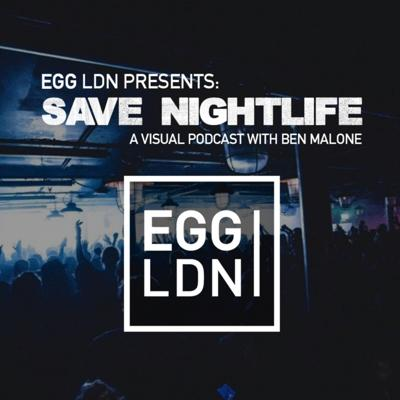 Egg London Presents: Save Nightlife - A Podcast with Ben Malone