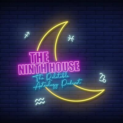 The Ninth House: The Relatable Astrology Podcast