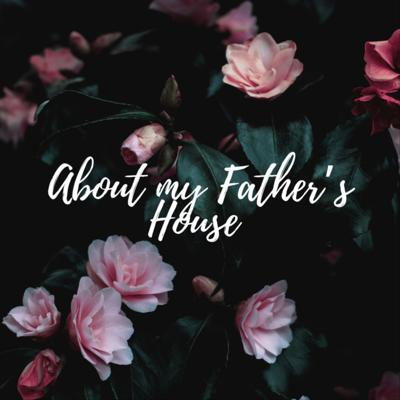 About My Fathers House