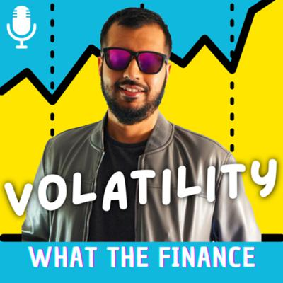 Volatility - A What The Finance Podcast