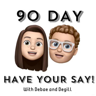90 Day Have Your Say!