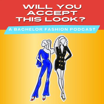 Will You Accept This Look? - A Bachelor Fashion Podcast