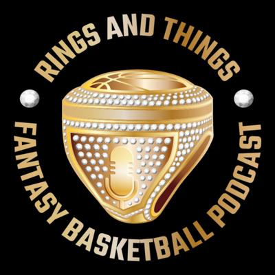 Rings and Things Fantasy Basketball Podcast