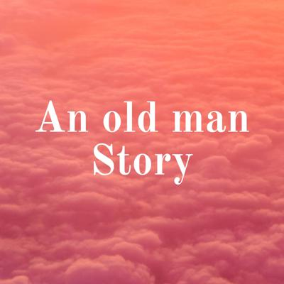 An old man Story