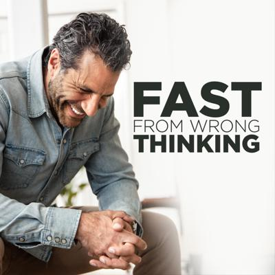 Fast From Wrong Thinking