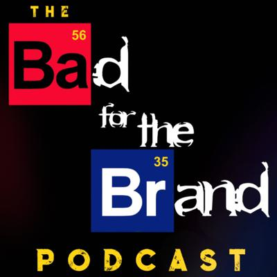 The Bad for the Brand Podcast