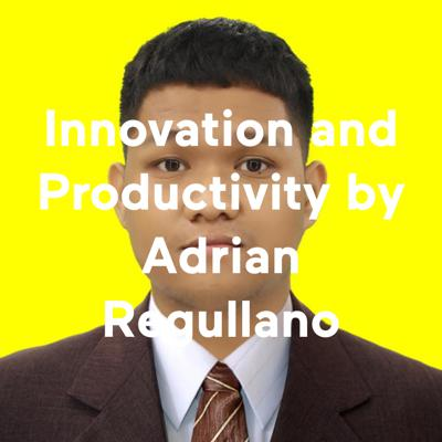Innovation and Productivity by Adrian Regullano