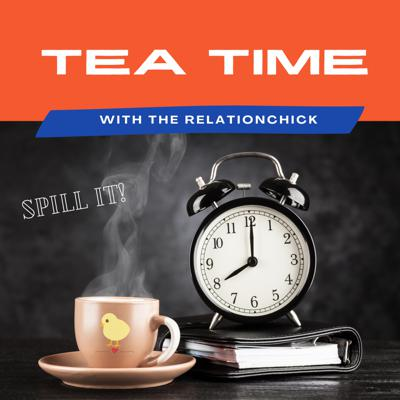 TEA TIME With The RelationChick