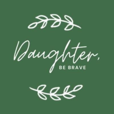 Daughter, Be Brave