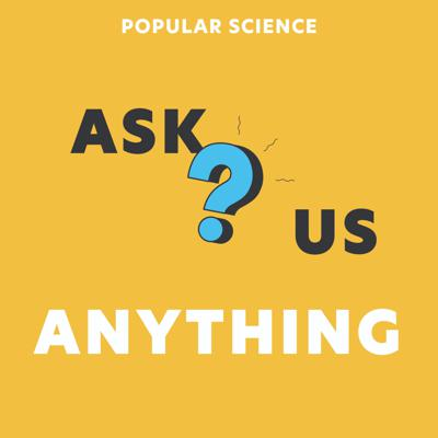 Ask us Anything by Popular Science