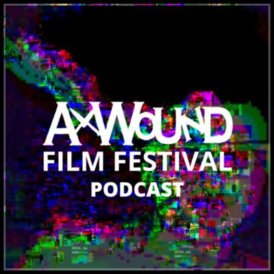 Ax Wound Film Fest Podcast