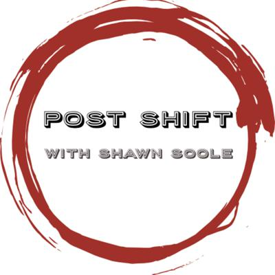 Post Shift Podcast with Shawn Soole