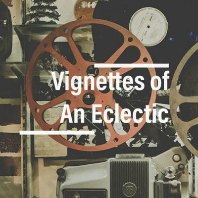 Vignettes Of An Eclectic