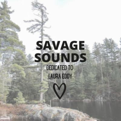 Savage Sounds: Dedicated to Laura Eddy
