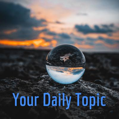 Your Daily Topic