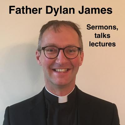 Father Dylan James: Sermons, Talks, Lectures and more