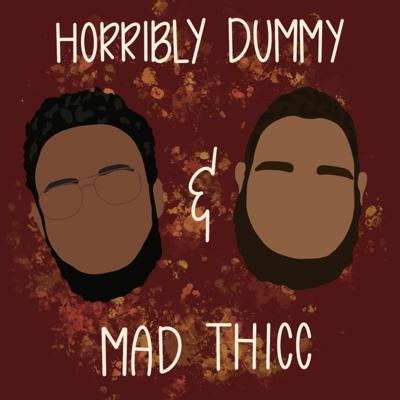 Horribly Dummy and Mad Thicc