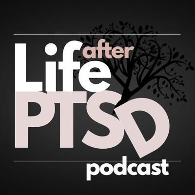 Life After PTSD Podcast: Healing From Trauma