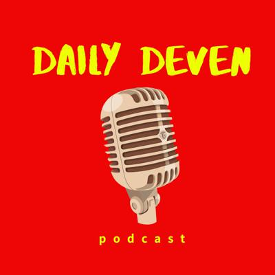 Daily Deven Podcast