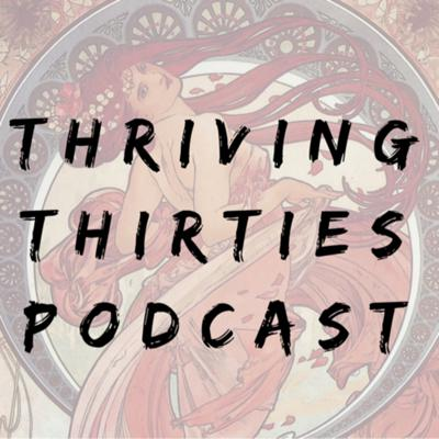 Thriving Thirties Podcast