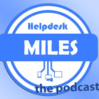 Helpdesk Miles the Podcast
