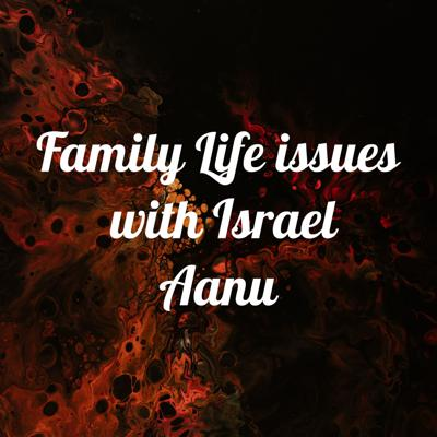 Family Life issues with Israel Aanu