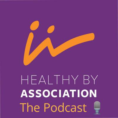 Healthy By Association Podcast